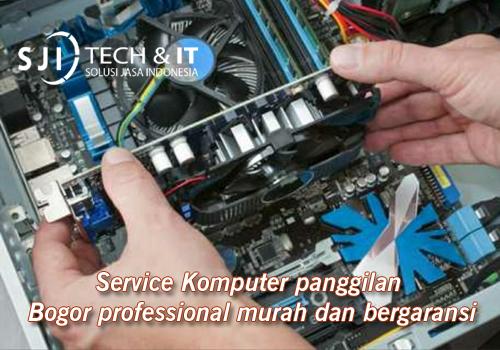 Service Komputer panggilan Bogor professional murah dan bergaransi
